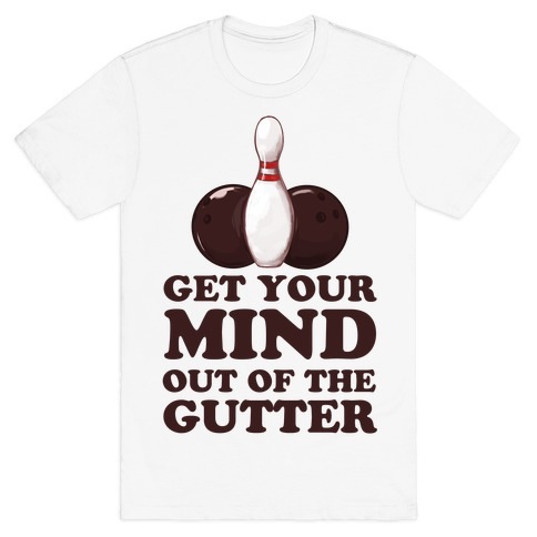 Get Your Mind Out of the Gutter Mens T-Shirt