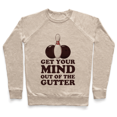 Get Your Mind Out of the Gutter Pullover