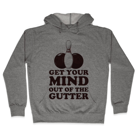 Get Your Mind Out of the Gutter Hooded Sweatshirt