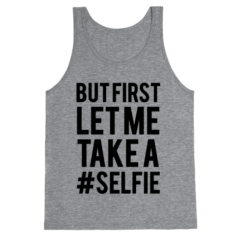 But First Let me Take a Selfie Tank Top