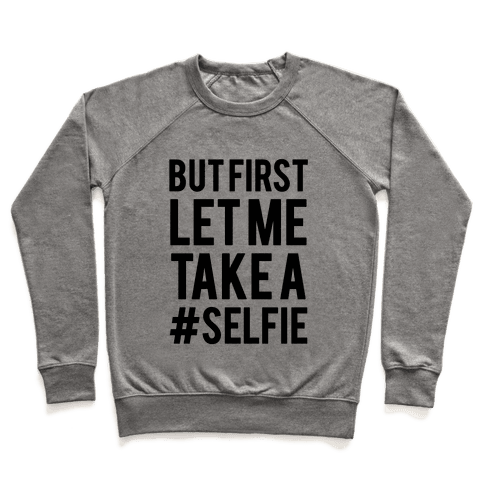 But First Let me Take a Selfie Pullover