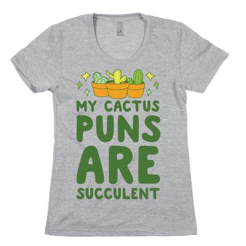 My Cactus Puns Are Succulent Womens T-Shirt