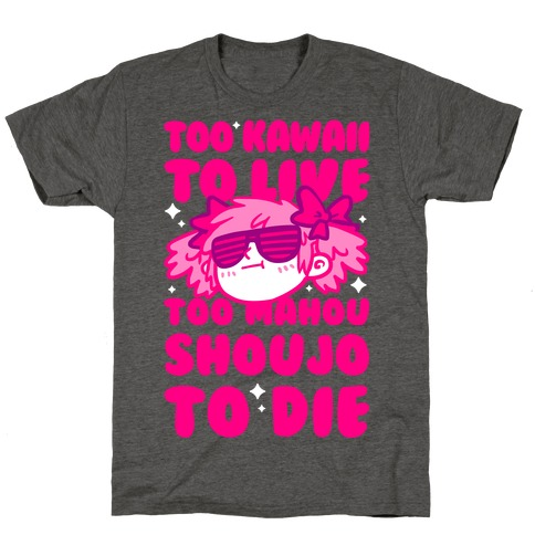 Too Kawaii to Live Too Mahou Shoujo To Die T-Shirt