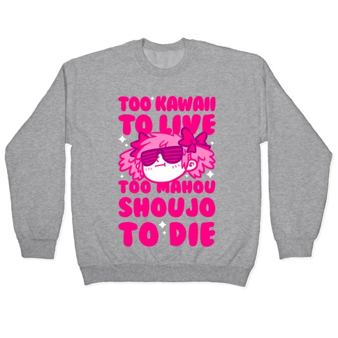 Too Kawaii to Live Too Mahou Shoujo To Die Pullover