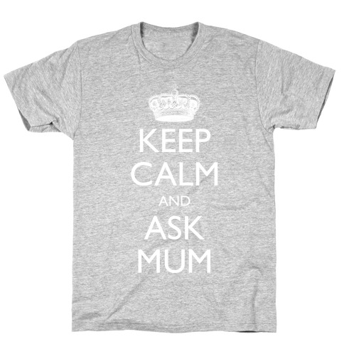 Keep Calm And Ask Mum T-Shirt