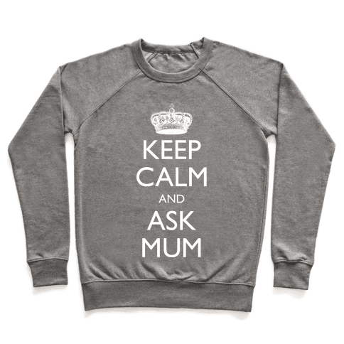 Keep Calm And Ask Mum Pullover