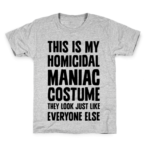 This Is My homicidal Maniac Costume They Look Just Like Everyone Else. Kids T-Shirt