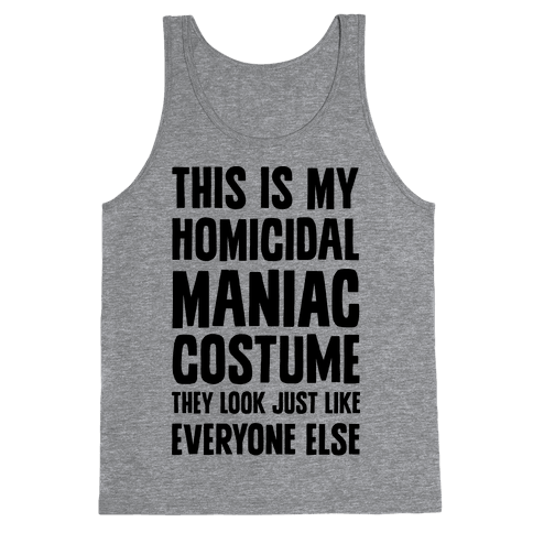 This Is My homicidal Maniac Costume They Look Just Like Everyone Else. Tank Top