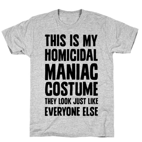 This Is My homicidal Maniac Costume They Look Just Like Everyone Else. Mens T-Shirt
