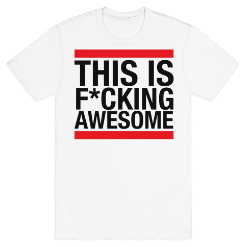 This Is F*cking Awesome Mens T-Shirt