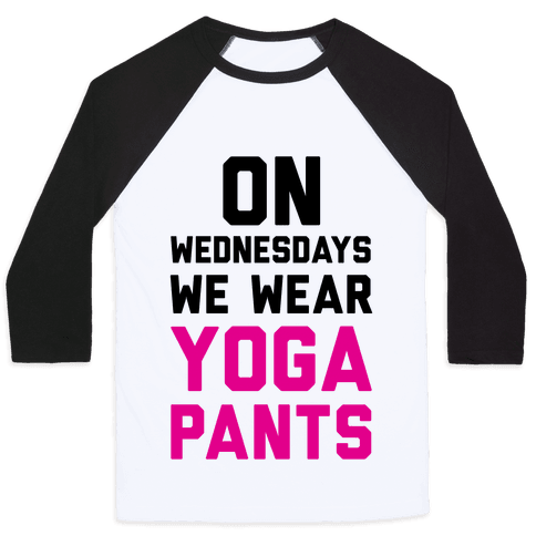 On Wednesdays We Wear Yoga Pants Baseball Tee