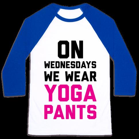 On Wednesdays We Wear Yoga Pants Baseball Tee