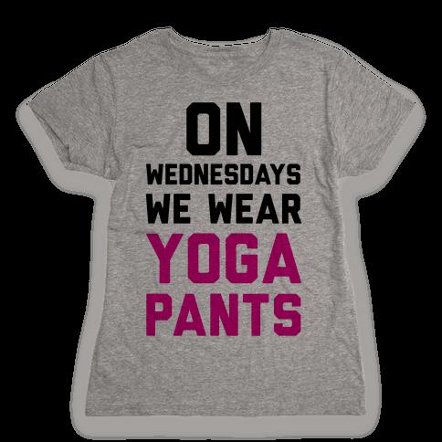 On Wednesdays We Wear Yoga Pants Womens T-Shirt