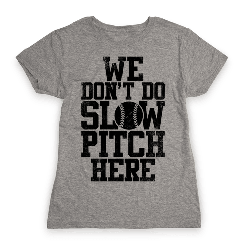 We Don't Do Slow Pitch Here (Vintage) Womens T-Shirt