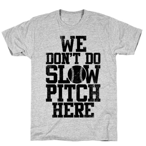 We Don't Do Slow Pitch Here (Vintage) T-Shirt