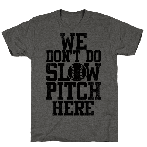 We Don't Do Slow Pitch Here (Vintage) Mens T-Shirt