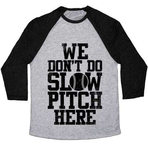 We Don't Do Slow Pitch Here (Vintage) Baseball Tee