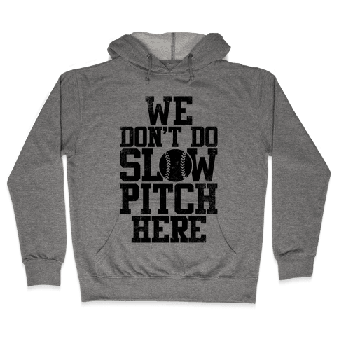 We Don't Do Slow Pitch Here (Vintage) Hooded Sweatshirt