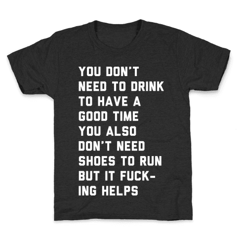 You Don't Need To Drink To Have A Good Time Kids T-Shirt