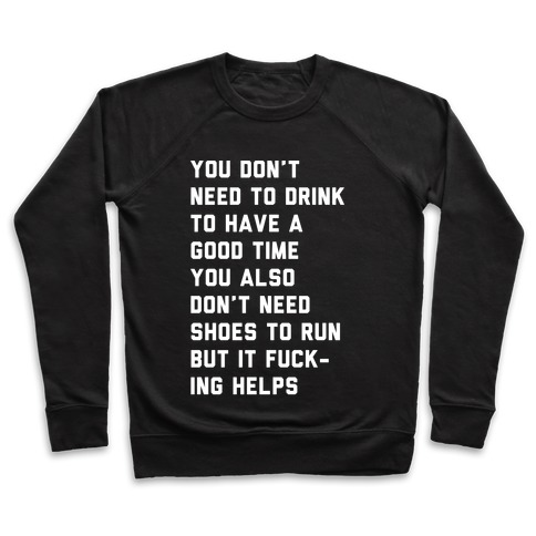 You Don't Need To Drink To Have A Good Time Pullover