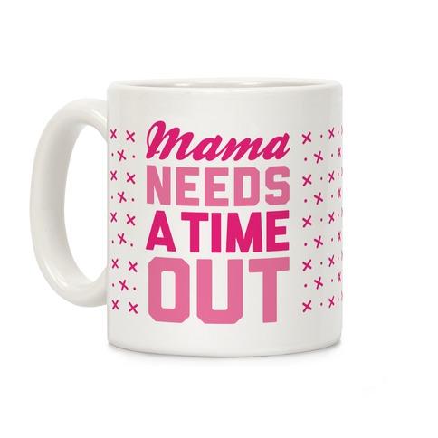 Mama Needs A Time Out Coffee Mug