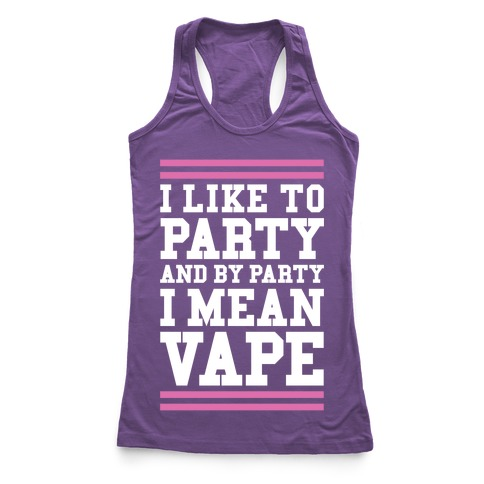 I Like To Party And By Party I Mean Vape Racerback Tank Top