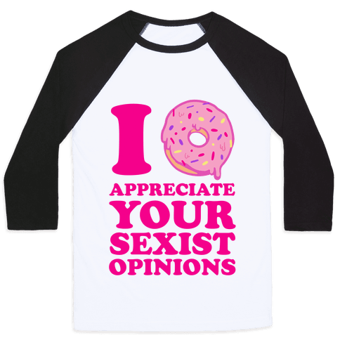 I (Donut) Appreciate Your Sexist Opinions Baseball Tee