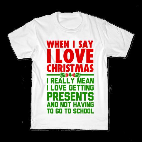 When I Say I Love Christmas.. Kids T-Shirt