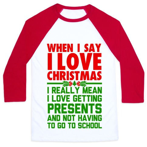 When I Say I Love Christmas.. Baseball Tee