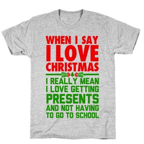 When I Say I Love Christmas.. T-Shirt