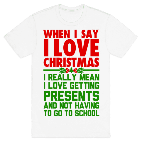 When I Say I Love Christmas.. Mens T-Shirt