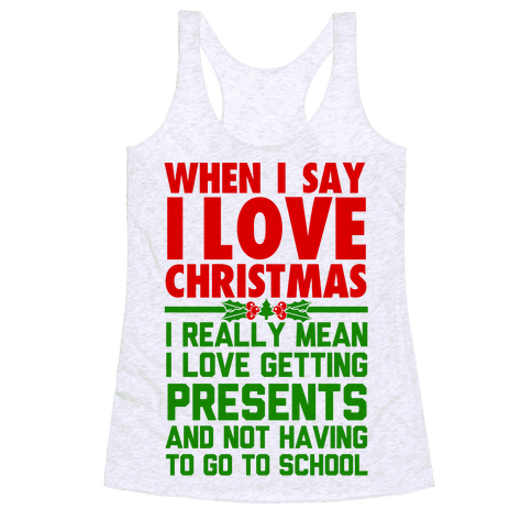 When I Say I Love Christmas.. Racerback Tank Top