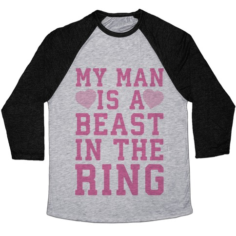 My Man Is A Beast In The Ring Baseball Tee