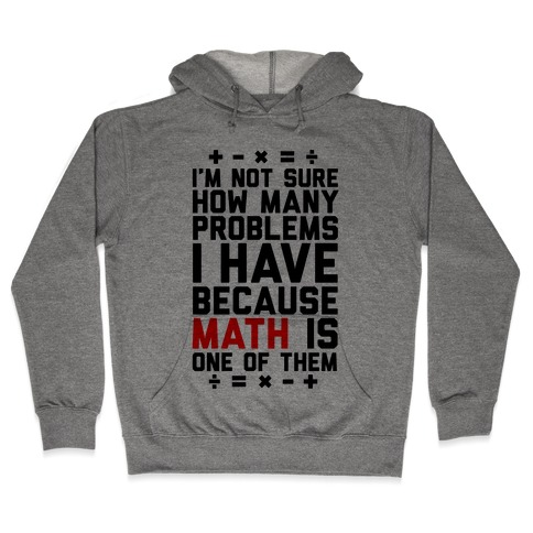 I'm Not Sure How Many Problems I Have Hooded Sweatshirt