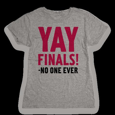 Yay Finals! Womens T-Shirt