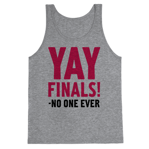 Yay Finals! Tank Top