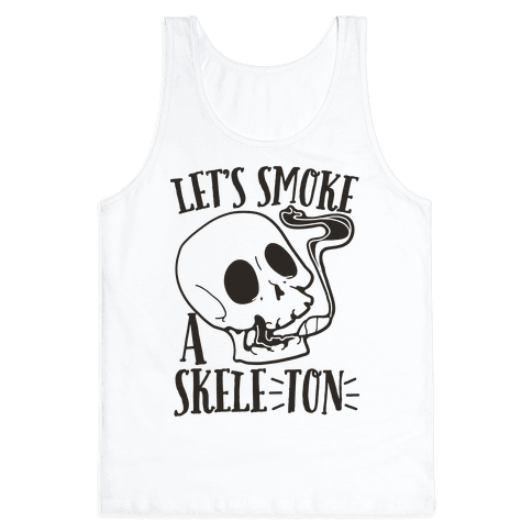 Let's Smoke a Skele-TON Tank Top