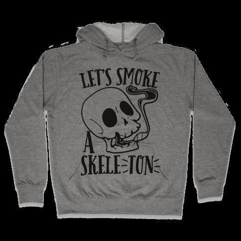 Let's Smoke a Skele-TON Hooded Sweatshirt