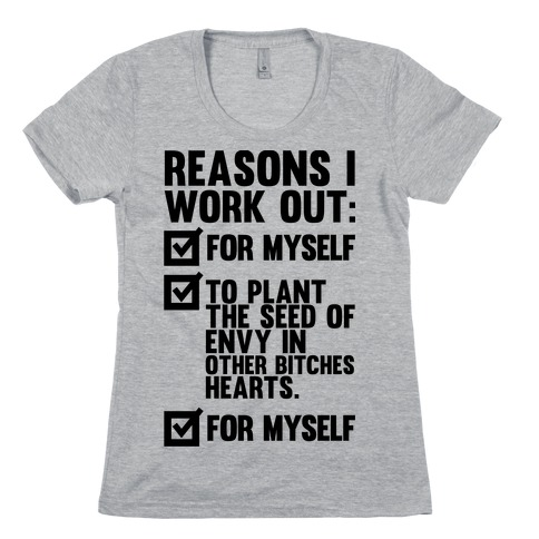 Good Reasons To Work Out Womens T-Shirt