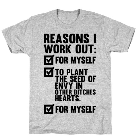 Good Reasons To Work Out T-Shirt