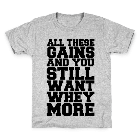 All These Gains and Still You Want Whey More Kids T-Shirt