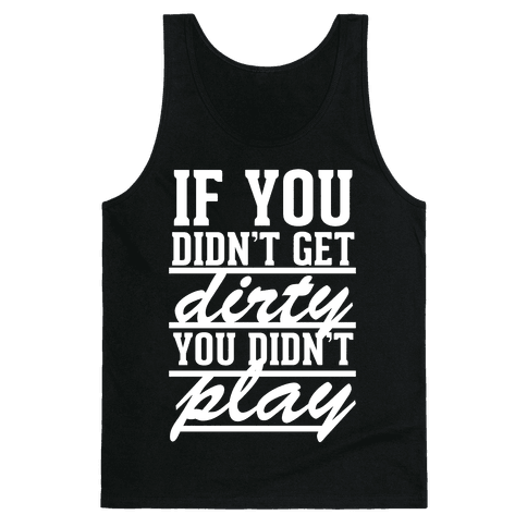 If You Didn't Get Dirty You Didn't Play (White Ink) Tank Top