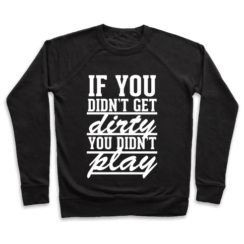If You Didn't Get Dirty You Didn't Play (White Ink) Pullover
