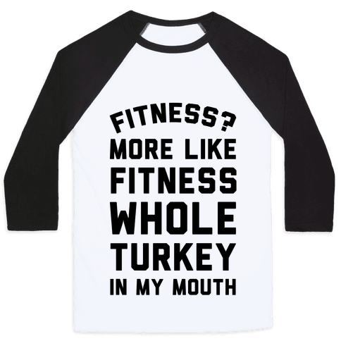 Fitness? More Like Fitness Whole Turkey In My Mouth Baseball Tee