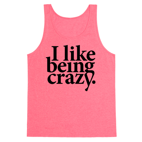I Like Being Crazy Tank Top