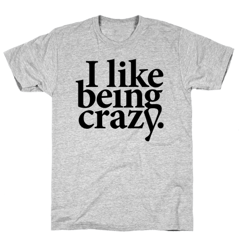 I Like Being Crazy Mens T-Shirt