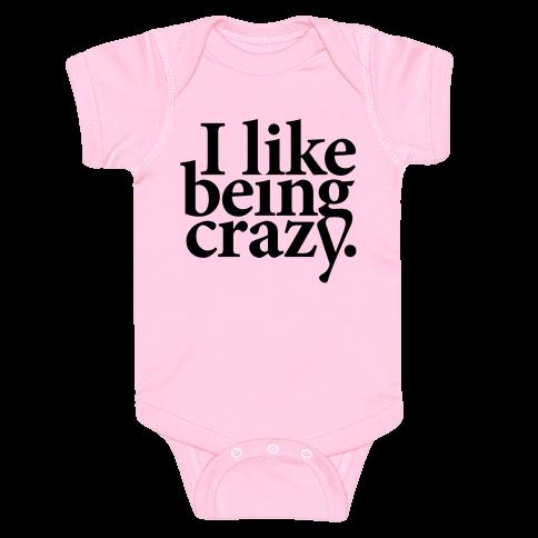 I Like Being Crazy Baby Onesy
