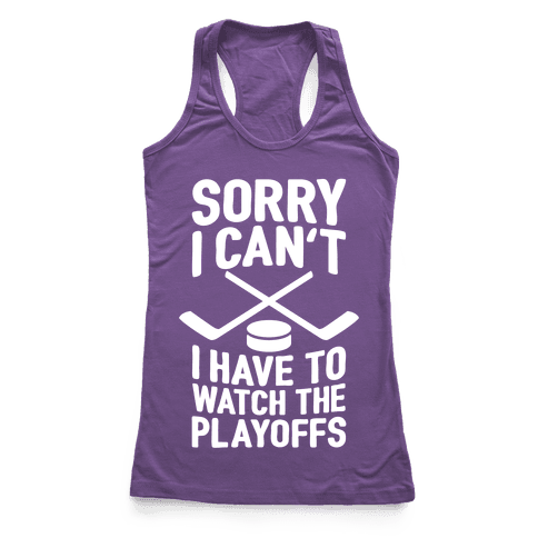Sorry I Can't, I Have To Watch The Playoffs