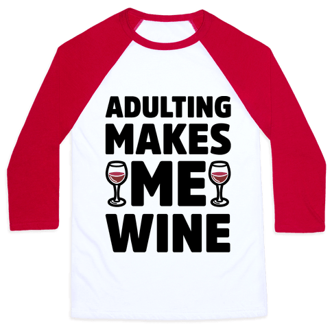 Adulting Makes Me Wine Baseball Tee