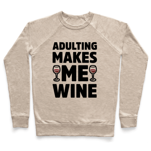Adulting Makes Me Wine Pullover